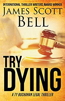 Try Dying (Ty Buchanan Legal Thriller #1) by [James Scott Bell]