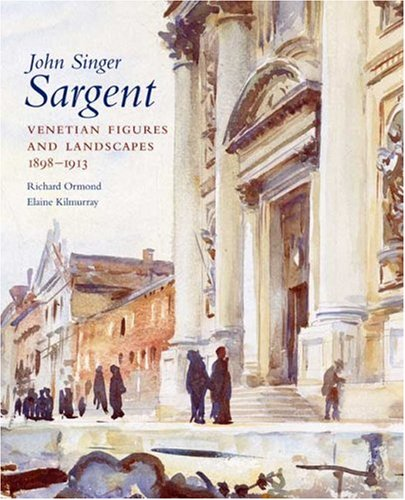 John Singer Sargent: Venetian Figures and Landscapes 1898-1913: Complete Paintings: Volume VI: The Complete Paintings of John Singer Sargent: Venetian ... Mellon Centre for Studies in British Art)