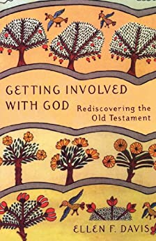 Getting Involved with God: Rediscovering the Old Testament by [Ellen F. Davis]