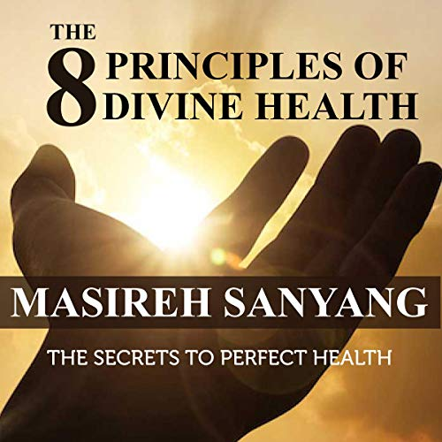 The 8 Principles of Divine Health: The Secrets to Perfect Health cover art