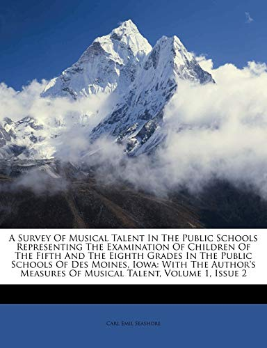 A Survey of Musical Talent in the Public Schools Representing the Examination of Children of the Fifth and the Eighth Grades in the Public Schools of ... Measures of Musical Talent, Volume 1, Issue 2