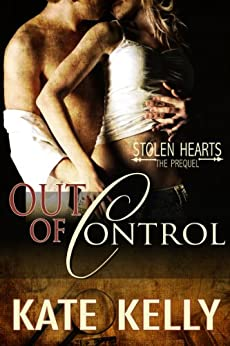 Out of Control - A Novella - Stolen Hearts Series, Revised Edition by [Kate Kelly]