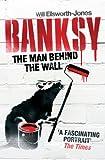 Banksy - The Man Behind the Wall - Aurum Press - 07/03/2013
