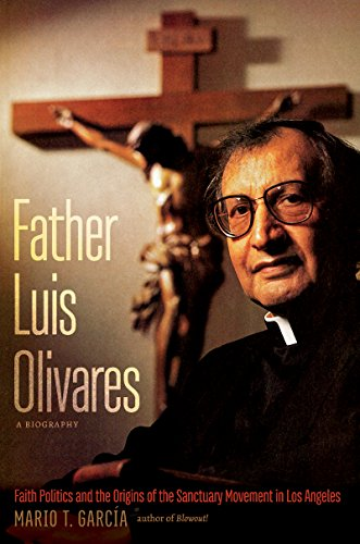 Compare Textbook Prices for Father Luis Olivares, a Biography: Faith Politics and the Origins of the Sanctuary Movement in Los Angeles  ISBN 9781469643311 by García, Mario T.