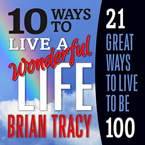 10 Ways to Live a Wonderful Life, 21 Great Ways to Live to Be 100 audiobook cover art