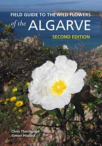 Thorogood, C: Field Guide to the Wild Flowers of the Algarve: Second Edition