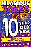 Hilarious Jokes For 10 Year Old Kids: An Awesome LOL Joke Book For Kids Filled With Tons...