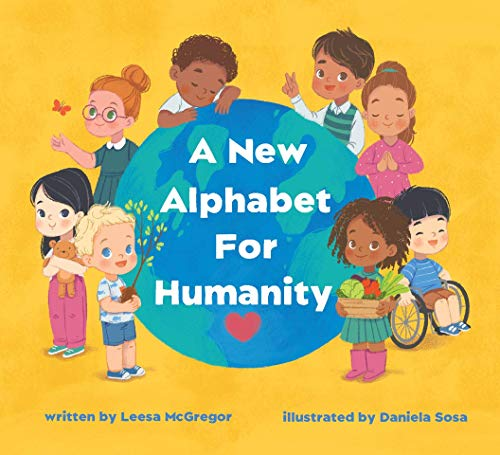 Compare Textbook Prices for A New Alphabet for Humanity: A Children's Book of Alphabet Words to Inspire Compassion, Kindness and Positivity  ISBN 9781775141327 by Leesa McGregor