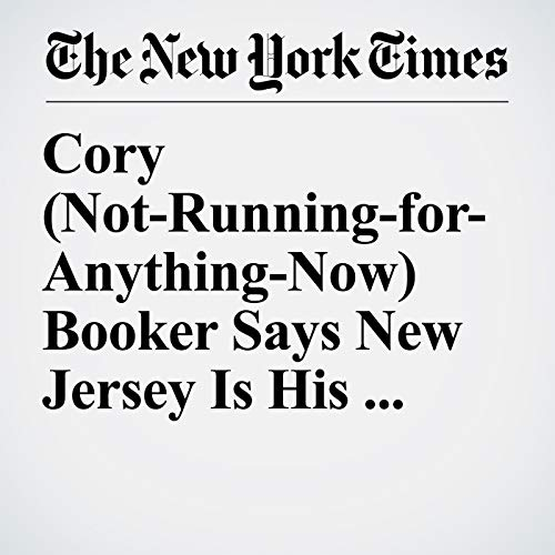 Cory (Not-Running-for-Anything-Now) Booker Says New Jersey Is His Priority copertina