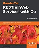 Hands-On RESTful Web Services with Go: Develop elegant RESTful APIs with Golang for microservices and the cloud, 2nd Edition