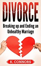 Divorce: Breaking up and Ending an Unhealthy Marriage