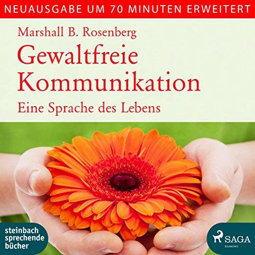 Gewaltfreie Kommunikation: Eine Sprache des Lebens - erweiterte Neuausgabe audiobook cover art