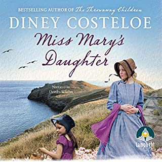 Miss Mary's Daughter                   By:                                                                                                                                 Diney Costeloe                               Narrated by:                                                                                                                                 Deirdra Whelan                      Length: 14 hrs and 11 mins     9 ratings     Overall 4.7