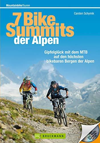 MTB-Touren Alpen: Die 7 Bike Summits der Alpen: Gipfelglück mit dem MTB auf den höchsten bikebaren Bergen der Alpen. Ein Bike-Guide von Monte Tamaro (Luganer ... Unterrothorn (Zermatt) (Mountainbiketouren)