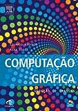 Computação Gráfica - Geração de imagem - Volume 1