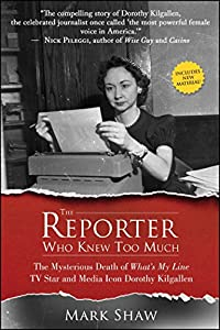 Paperback The Reporter Who Knew Too Much : The Mysterious Death of What's My Line TV Star and Media Icon Dorothy Kilgallen Book