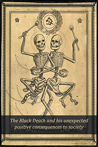 The Black Death and his unexpected positive consequences to society (English Edition)