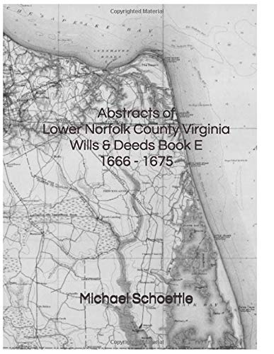 Compare Textbook Prices for Abstracts of Lower Norfolk County Virginia Wills & Deeds Book E, 1666 - 1675  ISBN 9781093824230 by Schoettle, Michael