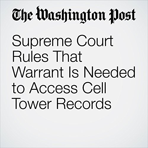 Supreme Court Rules That Warrant Is Needed to Access Cell Tower Records copertina