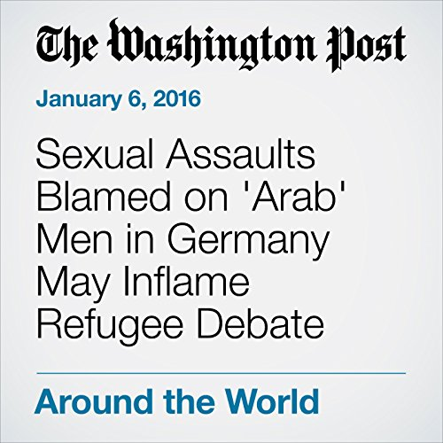 Sexual Assaults Blamed on 'Arab' Men in Germany May Inflame Refugee Debate cover art