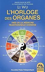 L'horloge des organes - Tirée de la médecine traditionnelle chinoise. de Wu Li