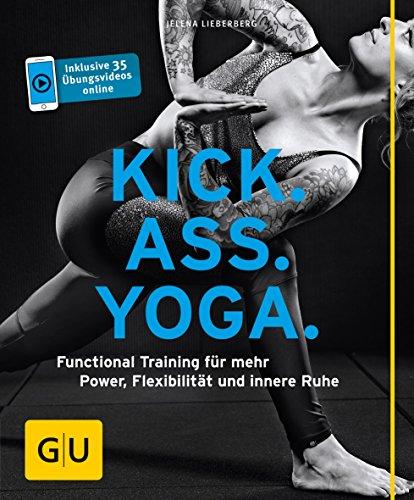 Kick Ass Yoga: Functional Training für mehr Power, Flexibilität und innere Ruhe