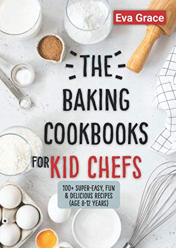 The Baking Cookbooks for Kid Chefs: 100+ Super-Easy, Fun & Delicious...