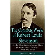The Complete Works of Robert Louis Stevenson: Novels, Short Stories, Poems, Plays, Memoirs, Travel Sketches, Letters and Essays (Illustrated Edition) - ... Catriona and A Child's Garden of Verses