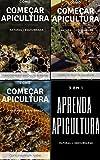 Como começar a Apicultura - compilação de 3 livros: Apicultura Equilibrada - Como crescer um apiário - Como ter abelhas Saudáveis