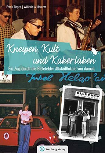 Ein Zug durch die Bielefelder Altstadtlokale von damals: Kneipen, Kult und Kakerlaken (Bielefeld Buch)