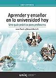 Aprender y enseñar en la universidad hoy. Guía práctica para profesores (Manuales)