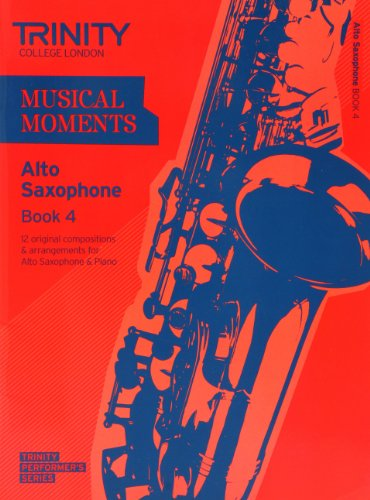 Musical Moments Alto Saxophone Book 4: Saxophone Teaching Material (Trinity Performers Series)