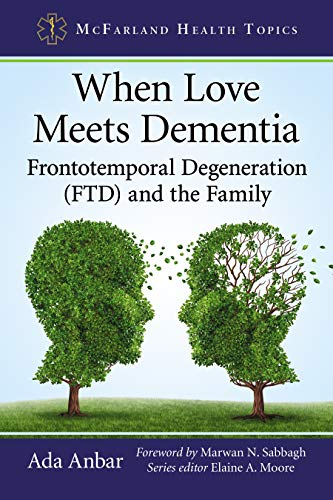 When Love Meets Dementia: Frontotemporal Degeneration (FTD) and the Family (McFarland Health Topics) (English Edition)