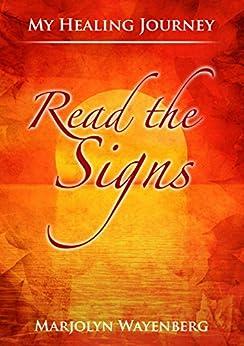 Read the Signs: My journey towards alternative healing of MS (My Healing Journey Book 1) by [Marjolyn Wayenberg]