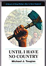 Until I Have No Country: A Novel of King Philip's War in New England