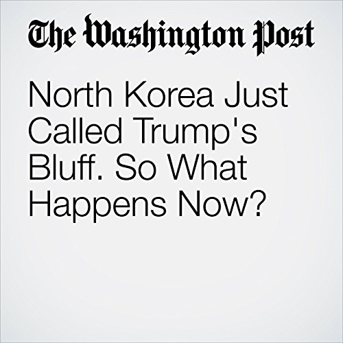 North Korea Just Called Trump's Bluff. So What Happens Now? audiobook cover art