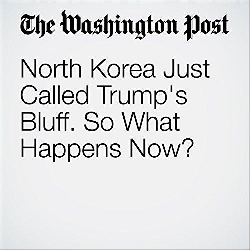North Korea Just Called Trump's Bluff. So What Happens Now? copertina