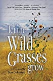 Let the Wild Grasses Grow