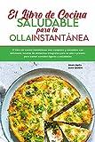 El libro de cocina saludable para la olla instantánea: El libro de cocina instantánea más completo y saludable con deliciosas recetas de alimentos ... y saludables. (Instant Pot Spanish Recipes)