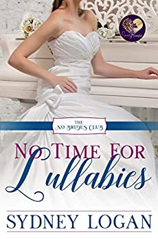 No Time for Lullabies (The No Brides Club Book 2) by [Sydney Logan, Sweet Promise Press]