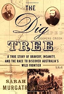 The Dig Tree: A True Story of Bravery, Insanity, and the Race to Discover Australia's Wild Frontier Hardcover September 10, 2002