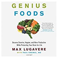 Genius Foods: Become Smarter, Happier, and More Productive While Protecting Your Brain for Life: Includes PDF