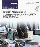 Cuaderno del alumno. Gestión auxiliar de la correspondencia y paquetería en la empresa (UF0518). Certificados de profesionalidad. Operaciones ... administrativos y generales (ADGG0408)