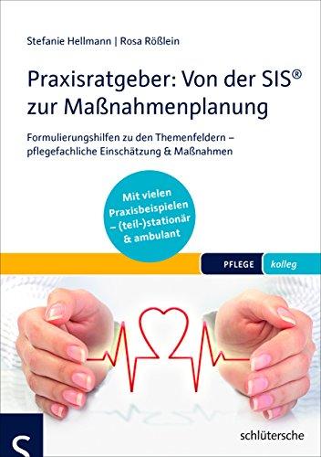 Praxisratgeber: Von der SIS® zur Maßnahmenplanung: Formulierungshilfen zu den Themenfeldern - pflegefachliche Einschätzung & Maßnahmen - Mit vielen ... - (teil-)stationär & ambulant.