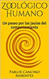 Zoológico Humano: Un paseo por las jaulas del comportamiento (Textos para niños no tan niños, pero con el alma de niños... nº 201901)