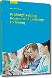 Prüfungstraining Kosten- und Leistungsrechnung: Aufgaben