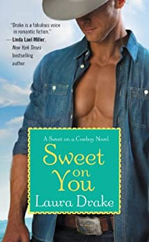 Sweet on You (Sweet on a Cowboy Book 3) by [Laura Drake]