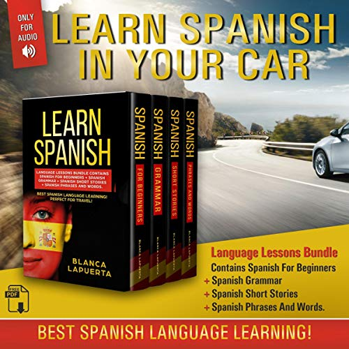 Couverture de Learn Spanish in Your Car: Language Lessons Bundle Contains Spanish for Beginners + Spanish Grammar + Spanish Short Stories +Spanish Phrases and Words. Best Spanish Language Learning!