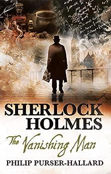 Sherlock Holmes: The Vanishing Man by [Philip Purser-Hallard]