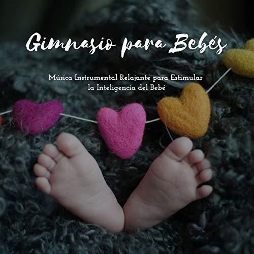 Gimnasio para Bebés: Música Instrumental Relajante para Estimular la Inteligencia del Bebé